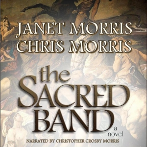 The Sacred Band mythic novel, unabridged by Janet Morris and Chris Morris, narrated by Christopher Crosby Morris